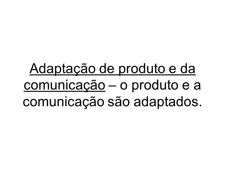 Adaptação de produto e da comunicação – o produto e a comunicação são adaptados.