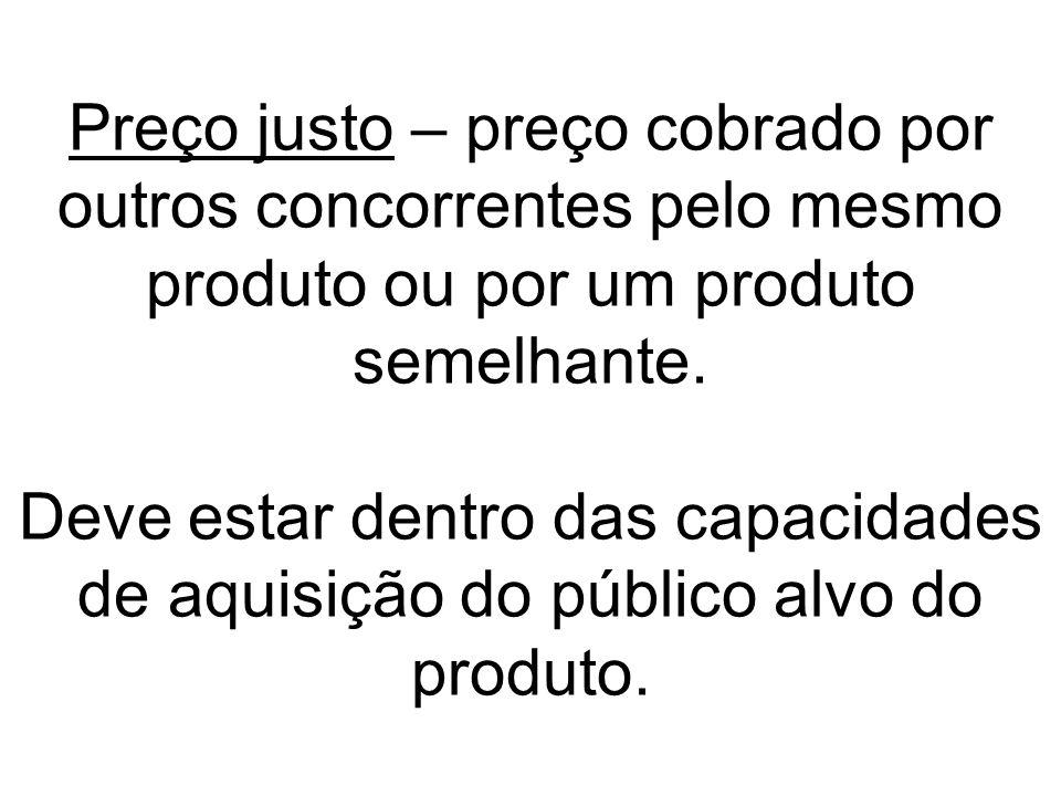 Preço justo – preço cobrado por outros concorrentes pelo mesmo produto ou por um produto semelhante.