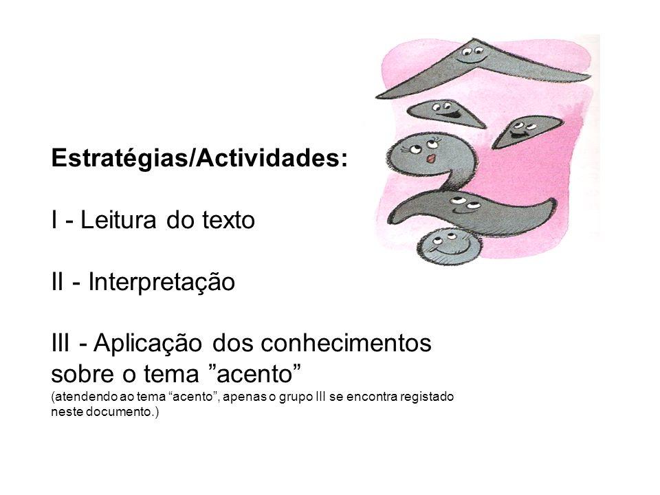 Estratégias/Actividades: I - Leitura do texto II - Interpretação