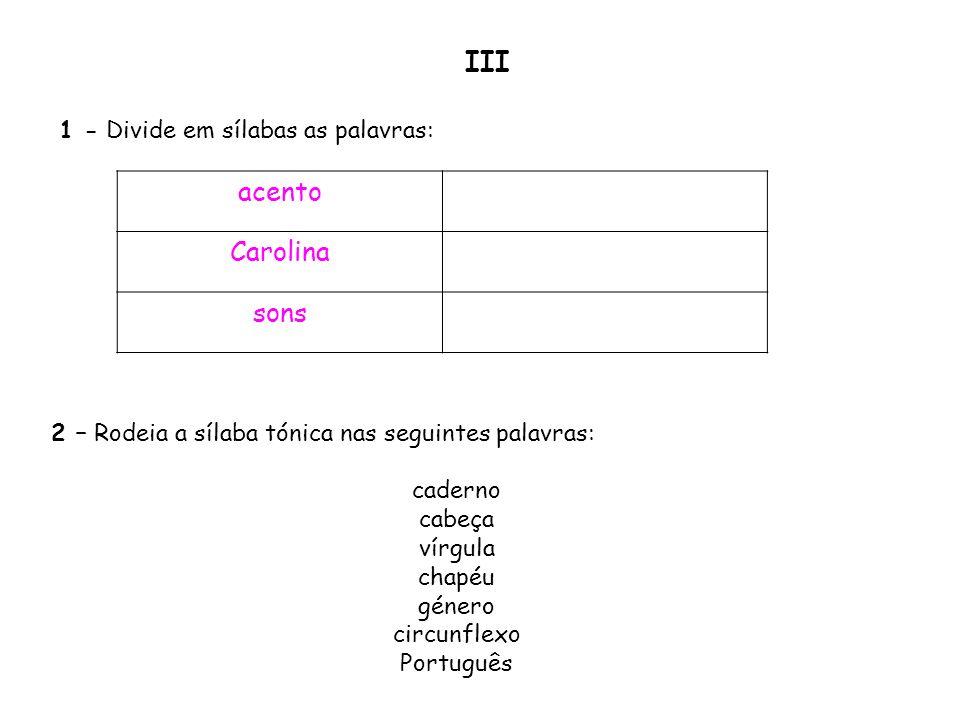 III acento Carolina sons 1 - Divide em sílabas as palavras: