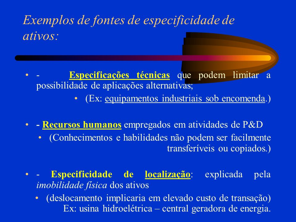 Exemplos de fontes de especificidade de ativos: