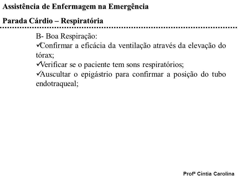 B- Boa Respiração: Confirmar a eficácia da ventilação através da elevação do tórax; Verificar se o paciente tem sons respiratórios;