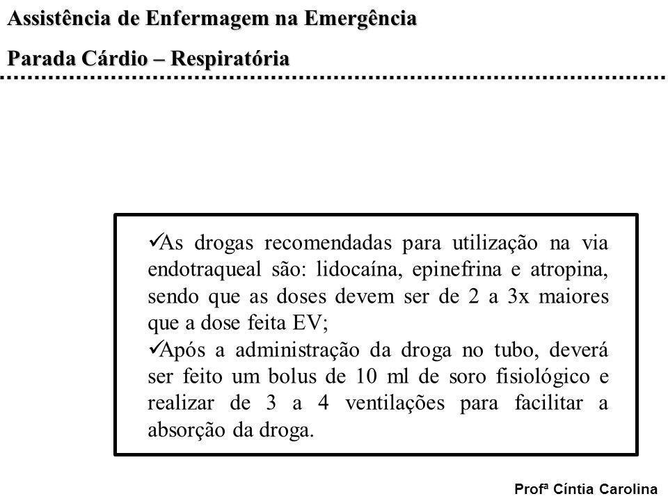 As drogas recomendadas para utilização na via endotraqueal são: lidocaína, epinefrina e atropina, sendo que as doses devem ser de 2 a 3x maiores que a dose feita EV;