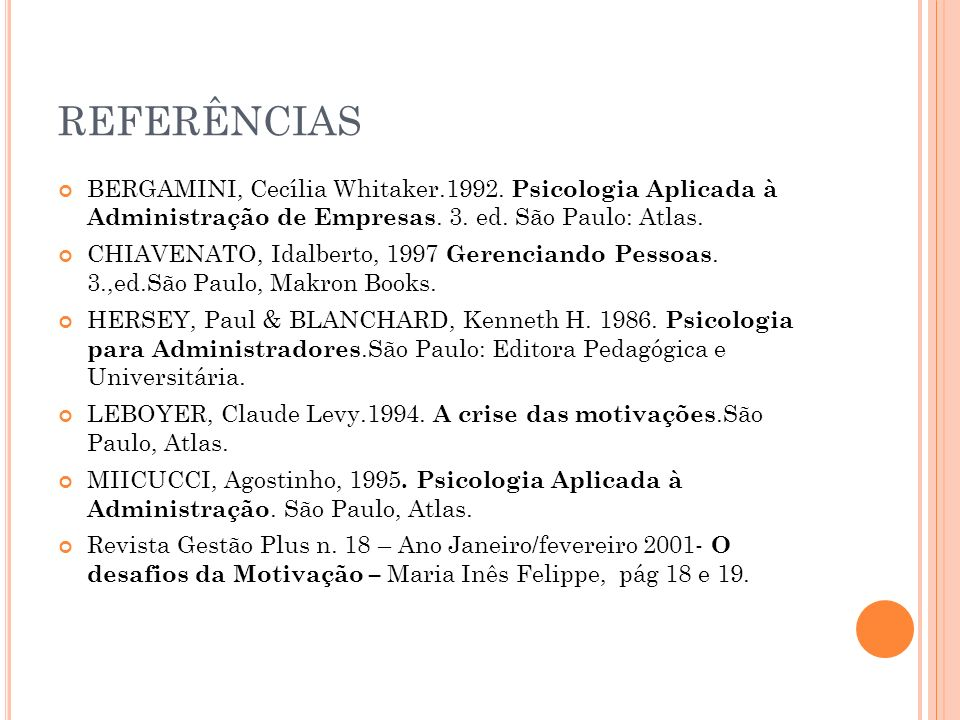 REFERÊNCIAS BERGAMINI, Cecília Whitaker.1992. Psicologia Aplicada à Administração de Empresas. 3. ed. São Paulo: Atlas.