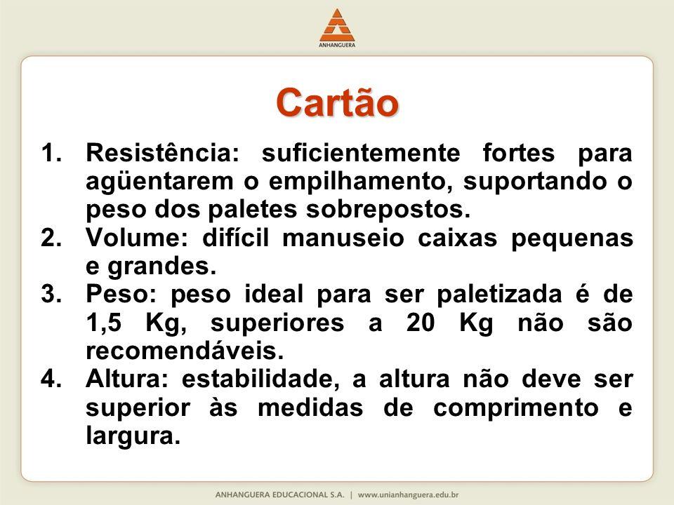 CartãoResistência: suficientemente fortes para agüentarem o empilhamento, suportando o peso dos paletes sobrepostos.