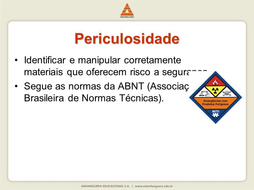 Periculosidade Identificar e manipular corretamente materiais que oferecem risco a segurança.