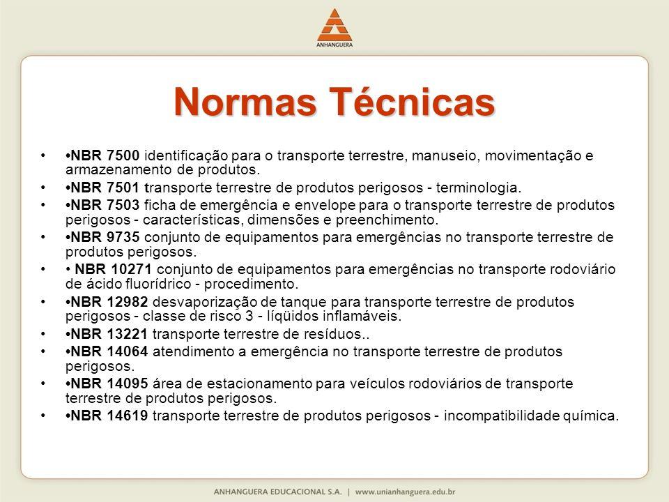 Normas Técnicas •NBR 7500 identificação para o transporte terrestre, manuseio, movimentação e armazenamento de produtos.