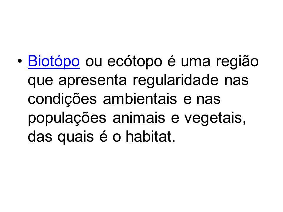 Biotópo ou ecótopo é uma região que apresenta regularidade nas condições ambientais e nas populações animais e vegetais, das quais é o habitat.