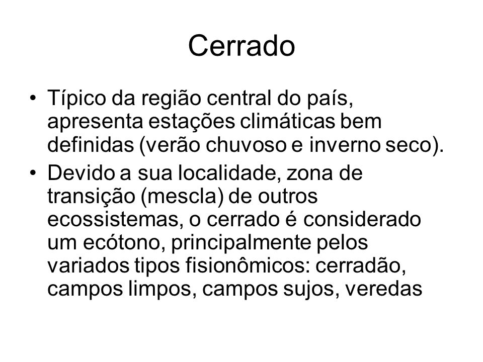 Cerrado Típico da região central do país, apresenta estações climáticas bem definidas (verão chuvoso e inverno seco).