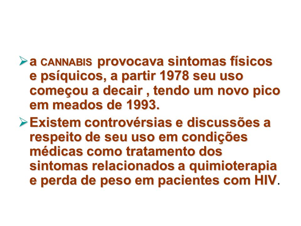 a CANNABIS provocava sintomas físicos e psíquicos, a partir 1978 seu uso começou a decair , tendo um novo pico em meados de 1993.