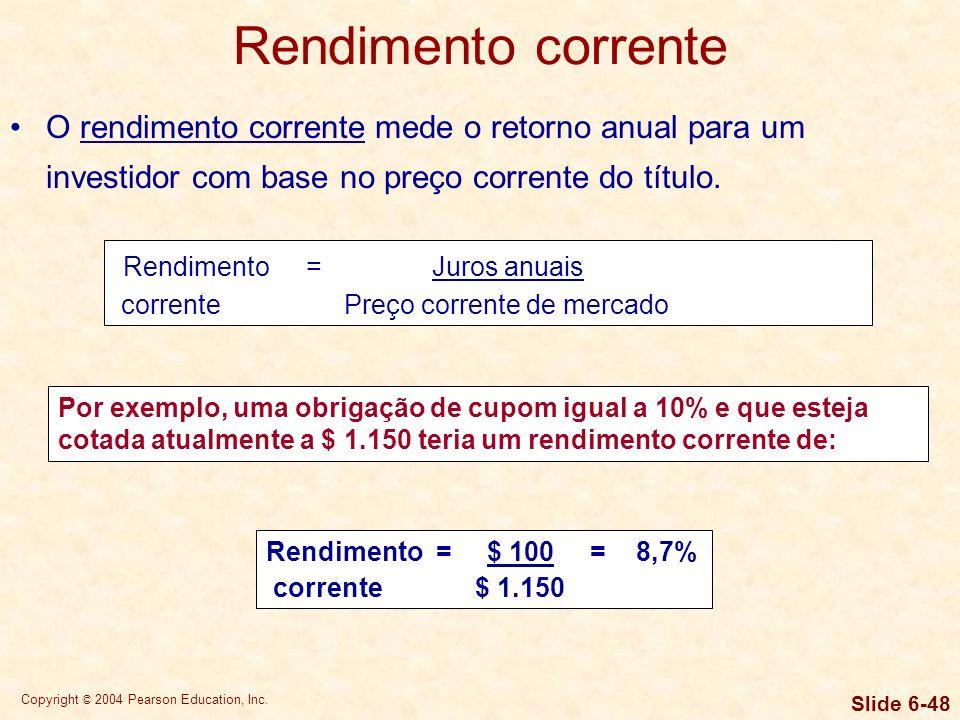 Rendimento corrente O rendimento corrente mede o retorno anual para um investidor com base no preço corrente do título.