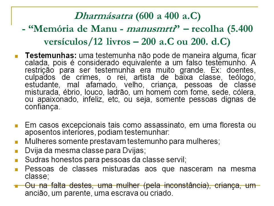Dharmásatra (600 a 400 a.C) - Memória de Manu - manusmrti – recolha (5.400 versículos/12 livros – 200 a.C ou 200. d.C)