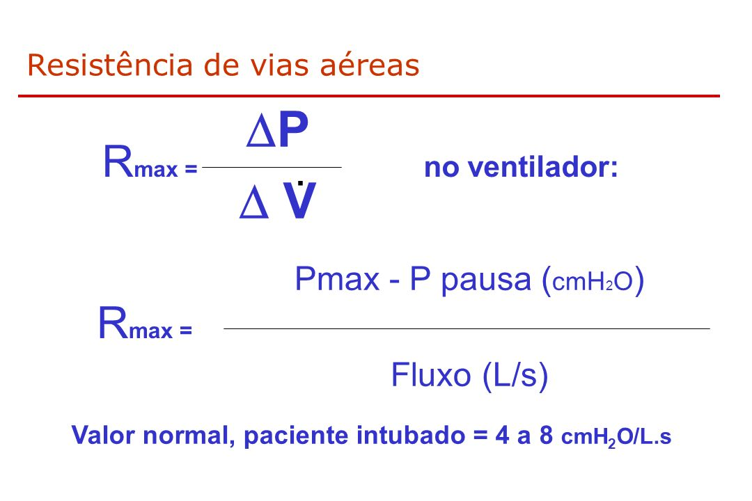 Valor normal, paciente intubado = 4 a 8 cmH2O/L.s