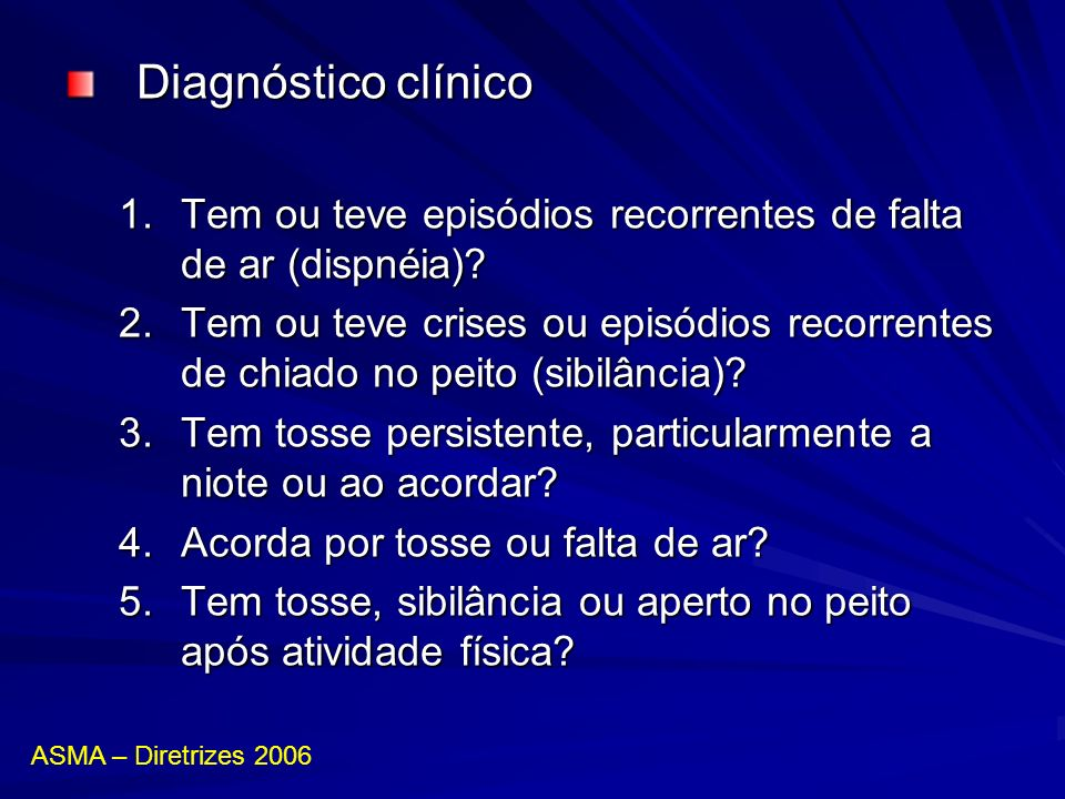 Diagnóstico clínico Tem ou teve episódios recorrentes de falta de ar (dispnéia)