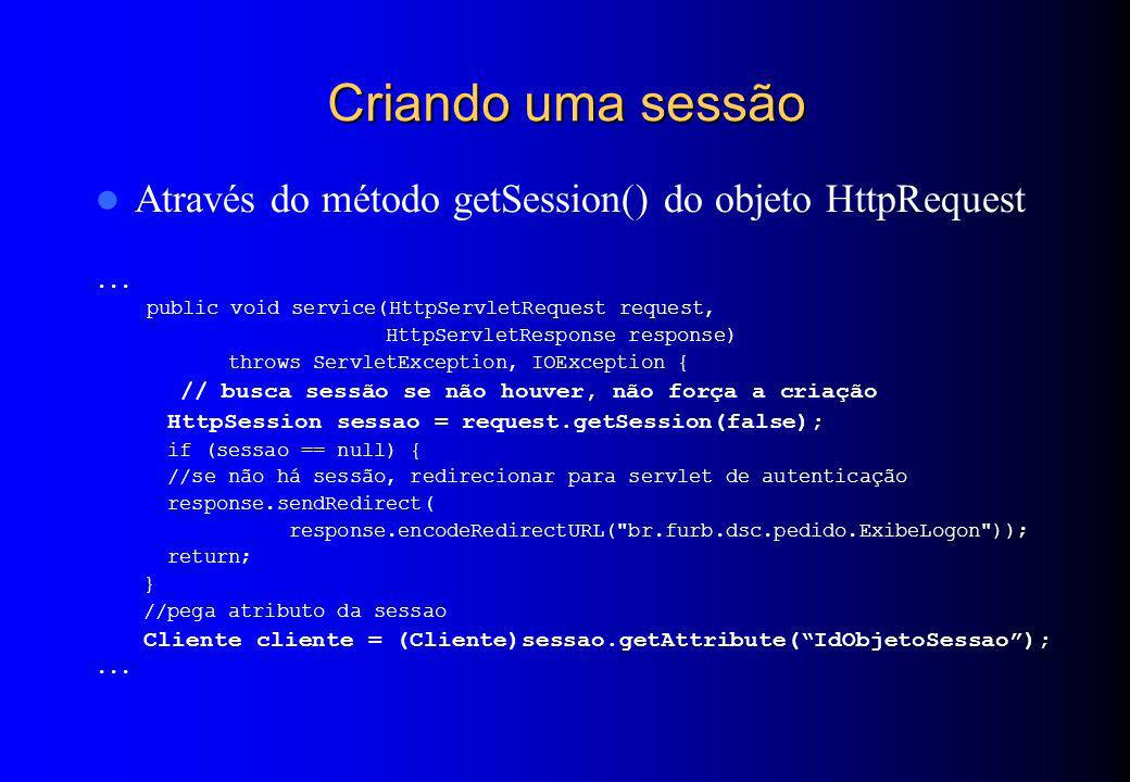 Criando uma sessão Através do método getSession() do objeto HttpRequest. ... public void service(HttpServletRequest request,