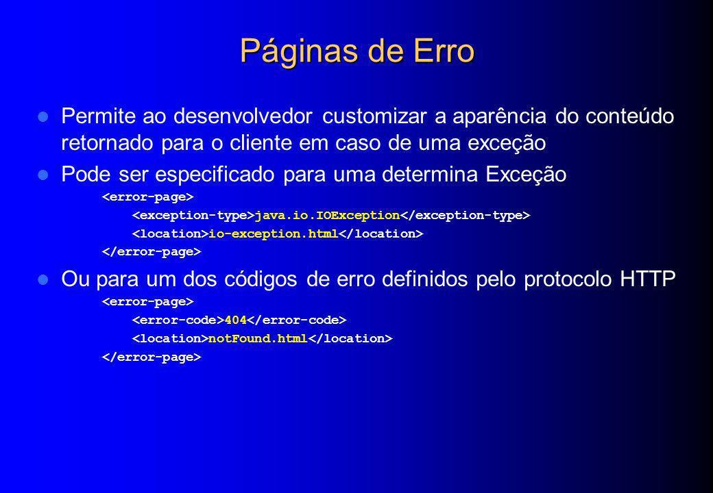 Páginas de Erro Permite ao desenvolvedor customizar a aparência do conteúdo retornado para o cliente em caso de uma exceção.