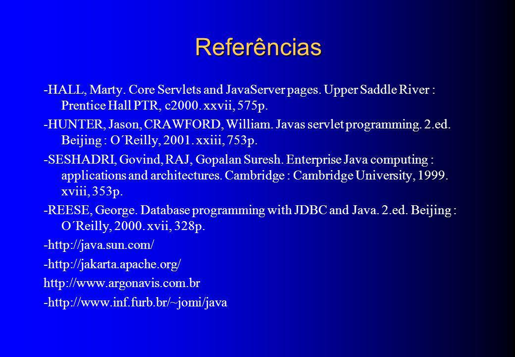 Referências -HALL, Marty. Core Servlets and JavaServer pages. Upper Saddle River : Prentice Hall PTR, c2000. xxvii, 575p.