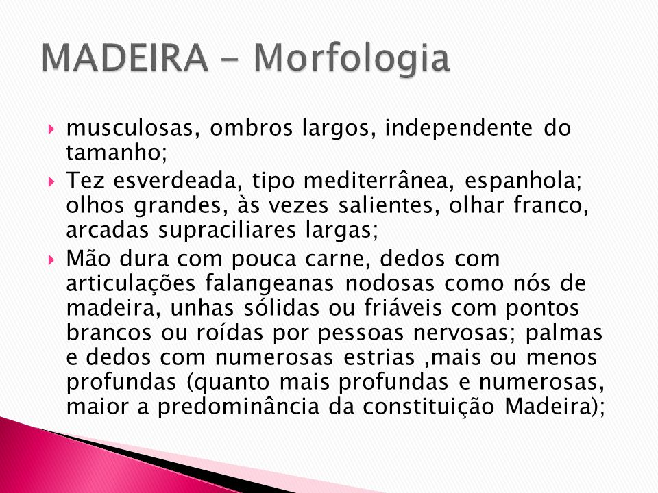 MADEIRA - Morfologiamusculosas, ombros largos, independente do tamanho;