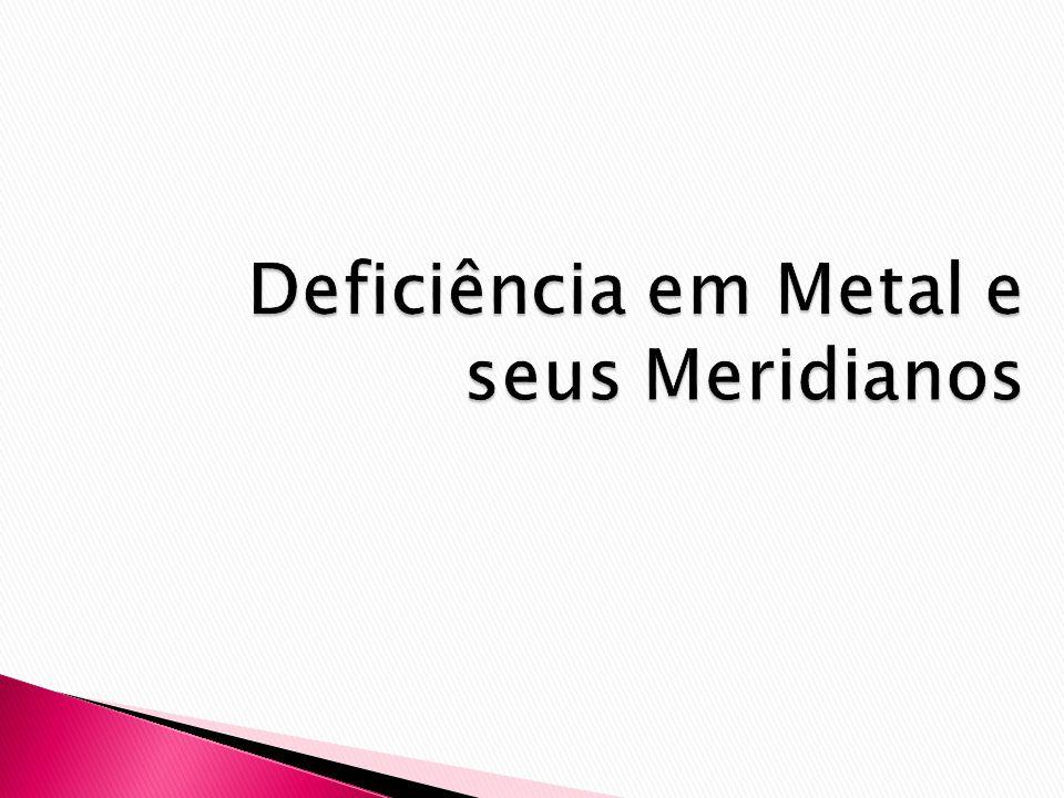 Deficiência em Metal e seus Meridianos