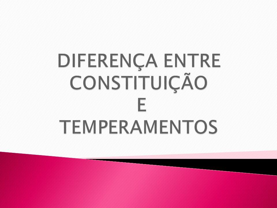 DIFERENÇA ENTRE CONSTITUIÇÃO E TEMPERAMENTOS