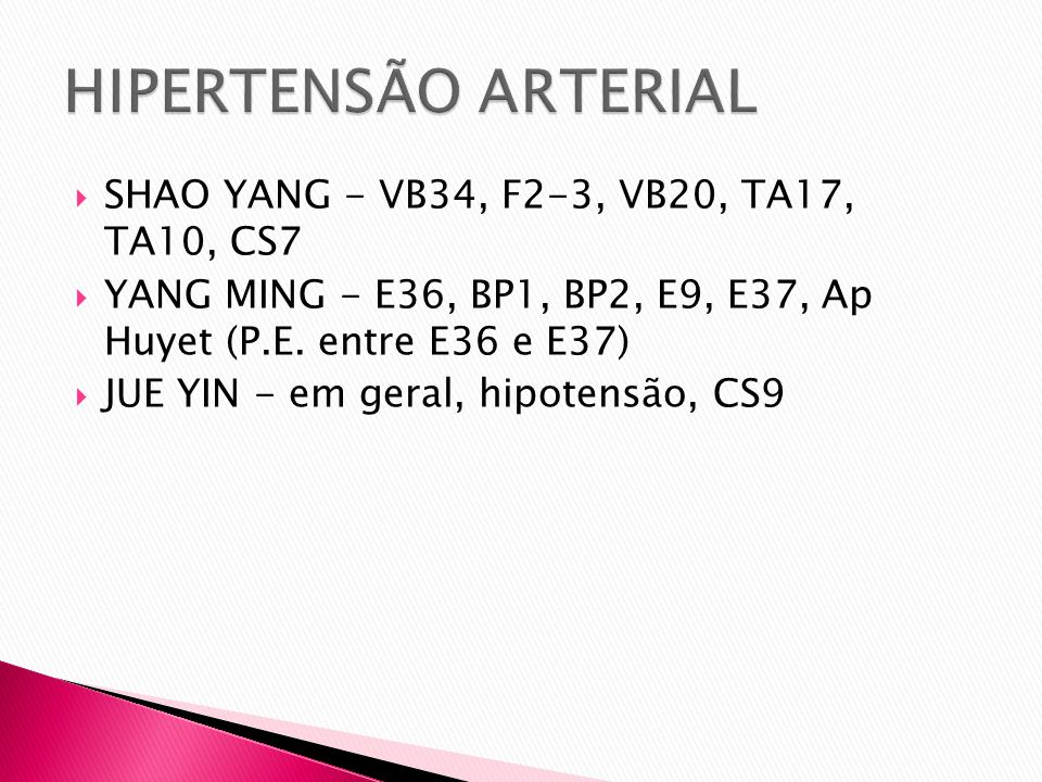 HIPERTENSÃO ARTERIAL SHAO YANG - VB34, F2-3, VB20, TA17, TA10, CS7