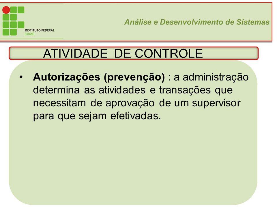 ATIVIDADE DE CONTROLE Autorizações (prevenção) : a administração determina as atividades e transações que.