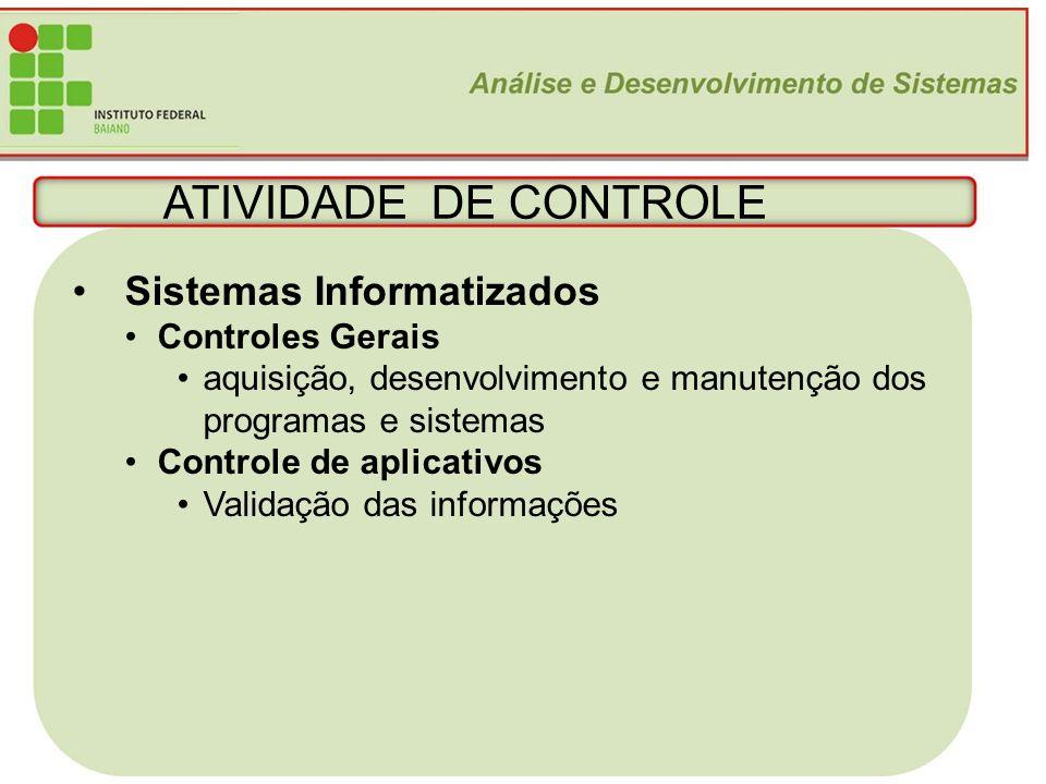 ATIVIDADE DE CONTROLE Sistemas Informatizados Controles Gerais