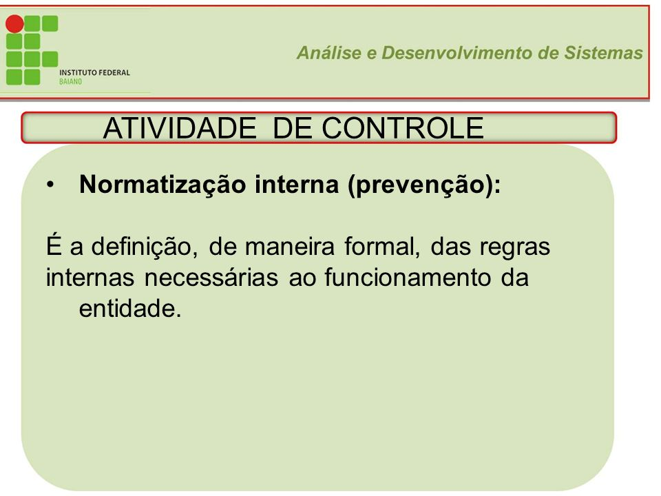 ATIVIDADE DE CONTROLE Normatização interna (prevenção):