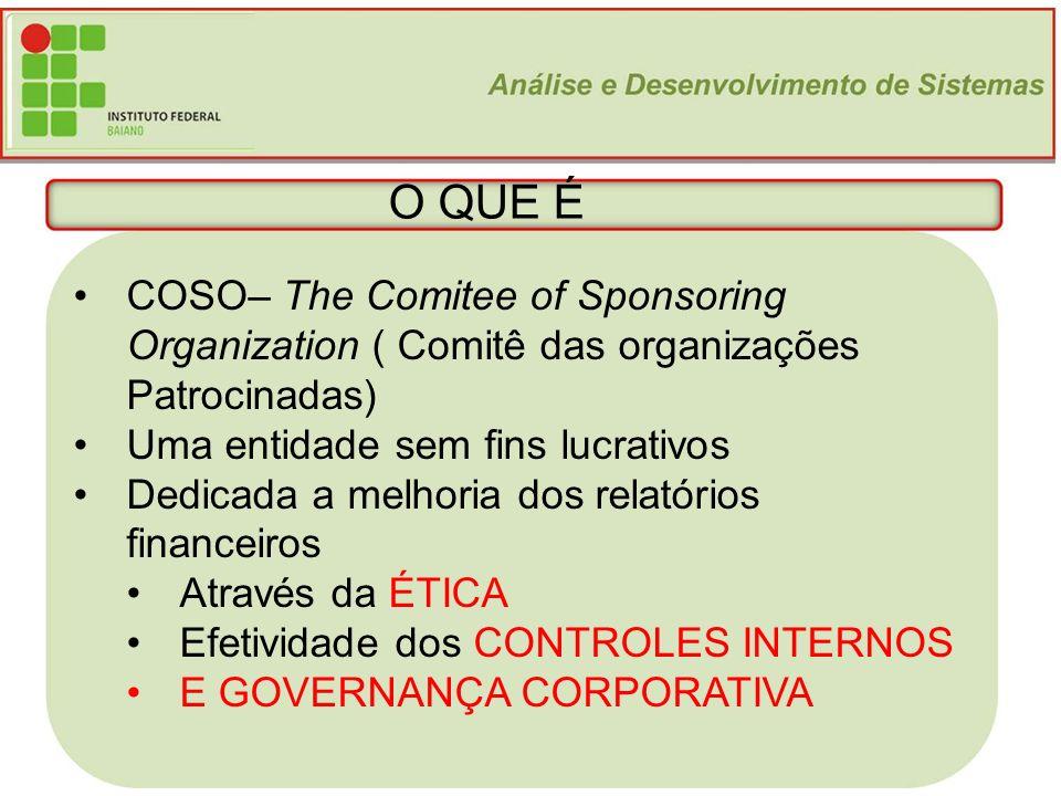 O QUE É COSO– The Comitee of Sponsoring Organization ( Comitê das organizações Patrocinadas) Uma entidade sem fins lucrativos.