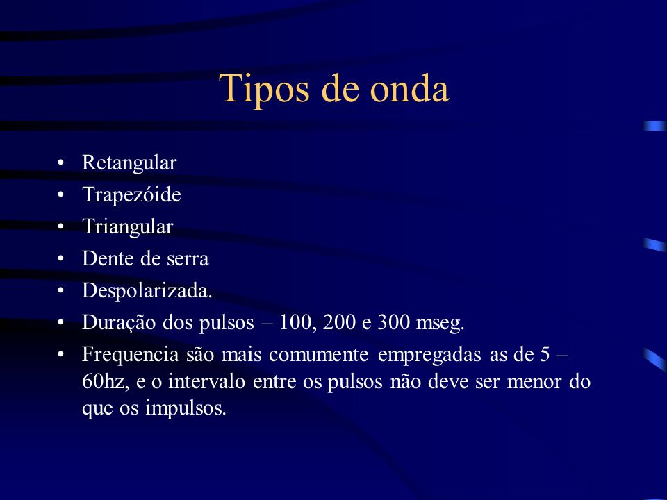 Tipos de onda Retangular Trapezóide Triangular Dente de serra