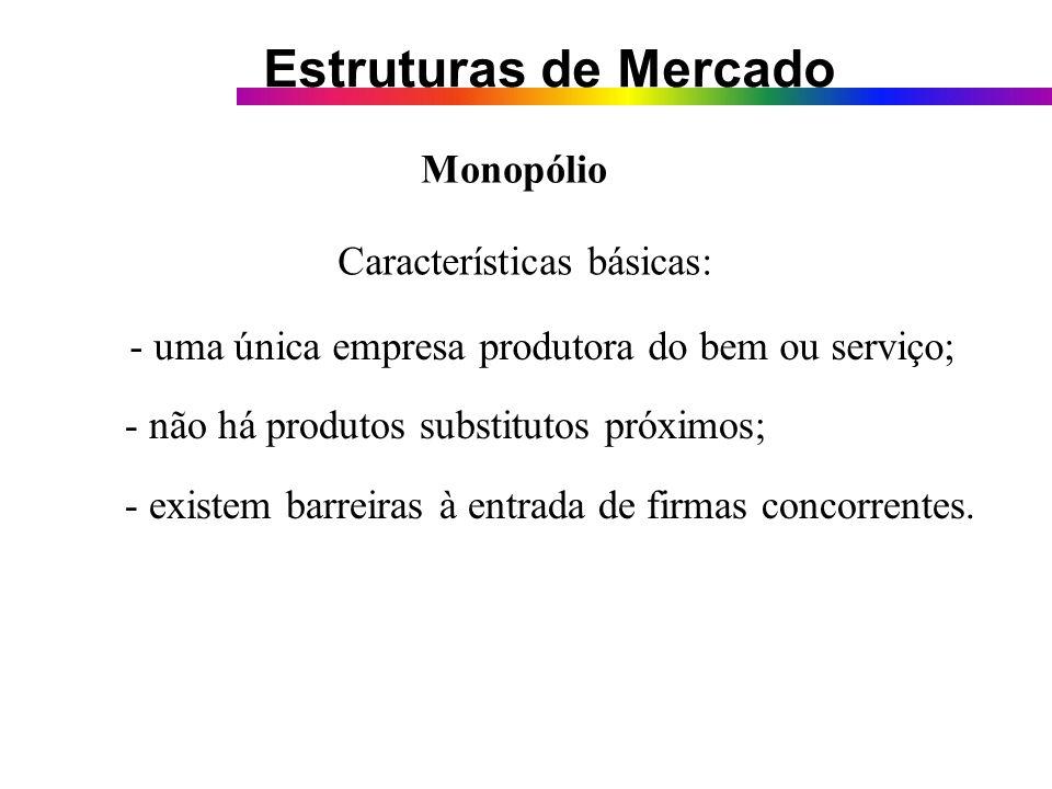 MonopólioCaracterísticas básicas: - uma única empresa produtora do bem ou serviço; - não há produtos substitutos próximos;