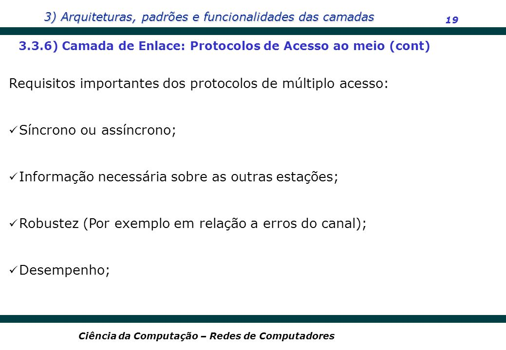 Requisitos importantes dos protocolos de múltiplo acesso: