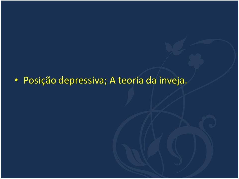 Posição depressiva; A teoria da inveja.