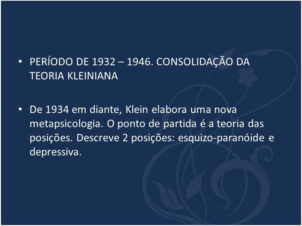 PERÍODO DE 1932 – 1946. CONSOLIDAÇÃO DA TEORIA KLEINIANA