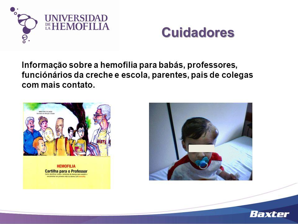 Cuidadores Informação sobre a hemofilia para babás, professores, funciónários da creche e escola, parentes, pais de colegas com mais contato.