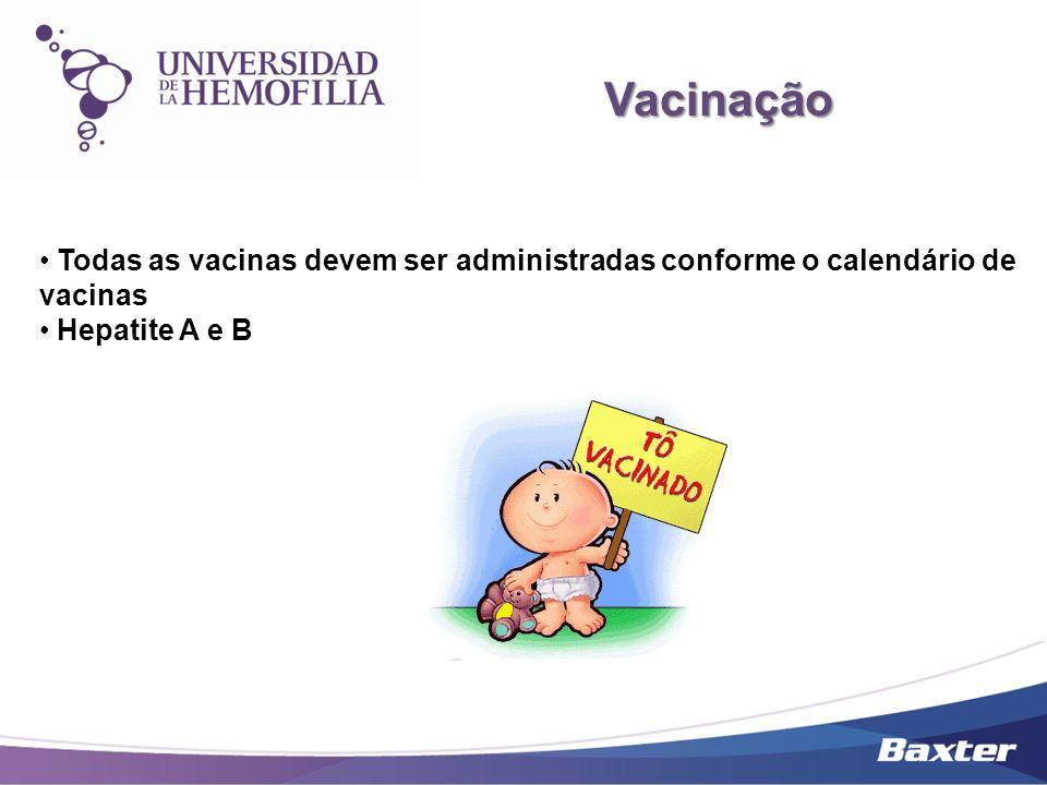 Vacinação Todas as vacinas devem ser administradas conforme o calendário de vacinas.
