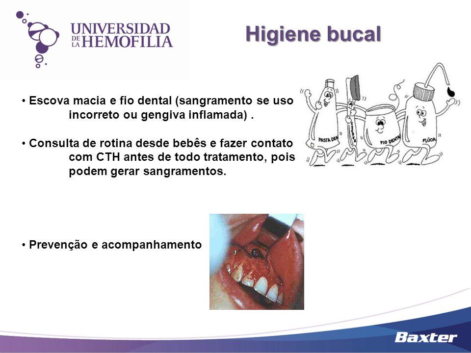 Higiene bucal Escova macia e fio dental (sangramento se uso incorreto ou gengiva inflamada) .