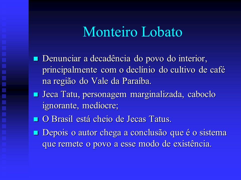 Monteiro Lobato Denunciar a decadência do povo do interior, principalmente com o declínio do cultivo de café na região do Vale da Paraíba.