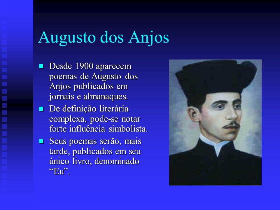 Augusto dos Anjos Desde 1900 aparecem poemas de Augusto dos Anjos publicados em jornais e almanaques.