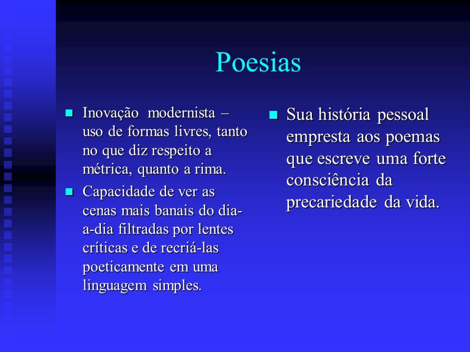 Poesias Inovação modernista – uso de formas livres, tanto no que diz respeito a métrica, quanto a rima.