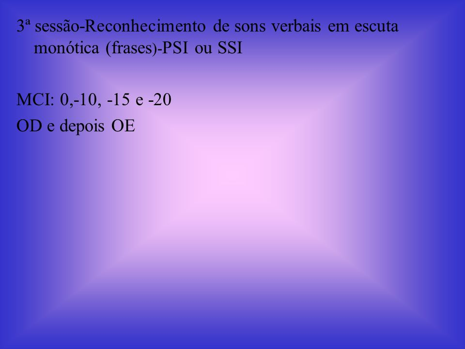 3ª sessão-Reconhecimento de sons verbais em escuta monótica (frases)-PSI ou SSI