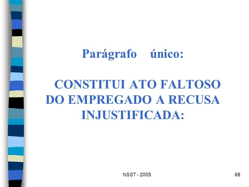 Parágrafo único: CONSTITUI ATO FALTOSO DO EMPREGADO A RECUSA INJUSTIFICADA: