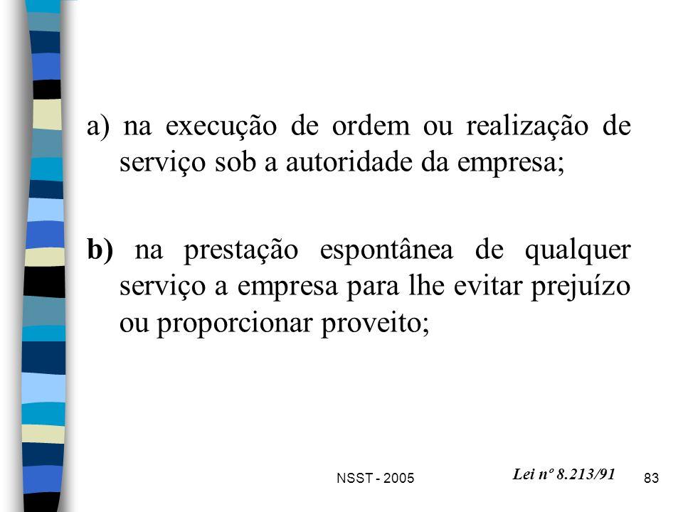 a) na execução de ordem ou realização de serviço sob a autoridade da empresa;