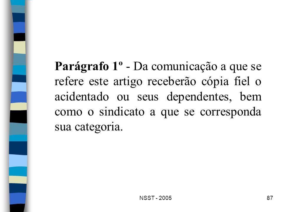 Parágrafo 1º - Da comunicação a que se refere este artigo receberão cópia fiel o acidentado ou seus dependentes, bem como o sindicato a que se corresponda sua categoria.