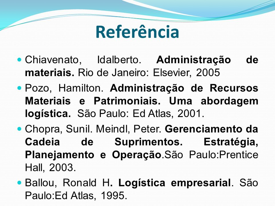 Referência Chiavenato, Idalberto. Administração de materiais. Rio de Janeiro: Elsevier, 2005.