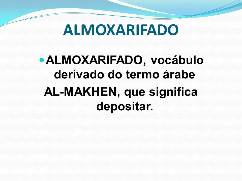 ALMOXARIFADO ALMOXARIFADO, vocábulo derivado do termo árabe