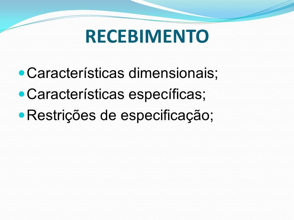 RECEBIMENTO Características dimensionais; Características específicas;