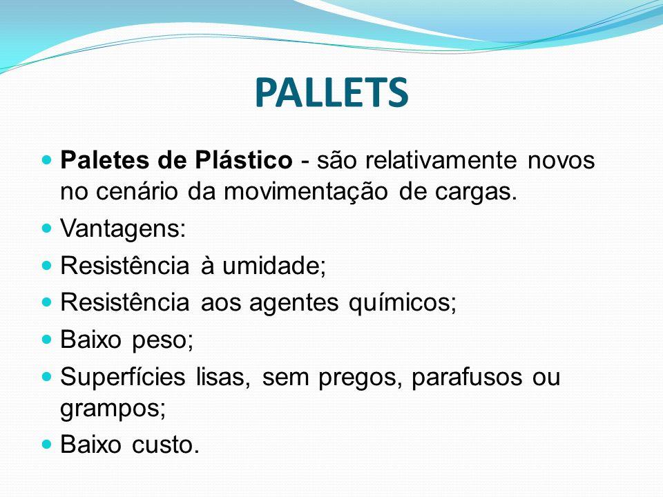 PALLETS Paletes de Plástico - são relativamente novos no cenário da movimentação de cargas. Vantagens: