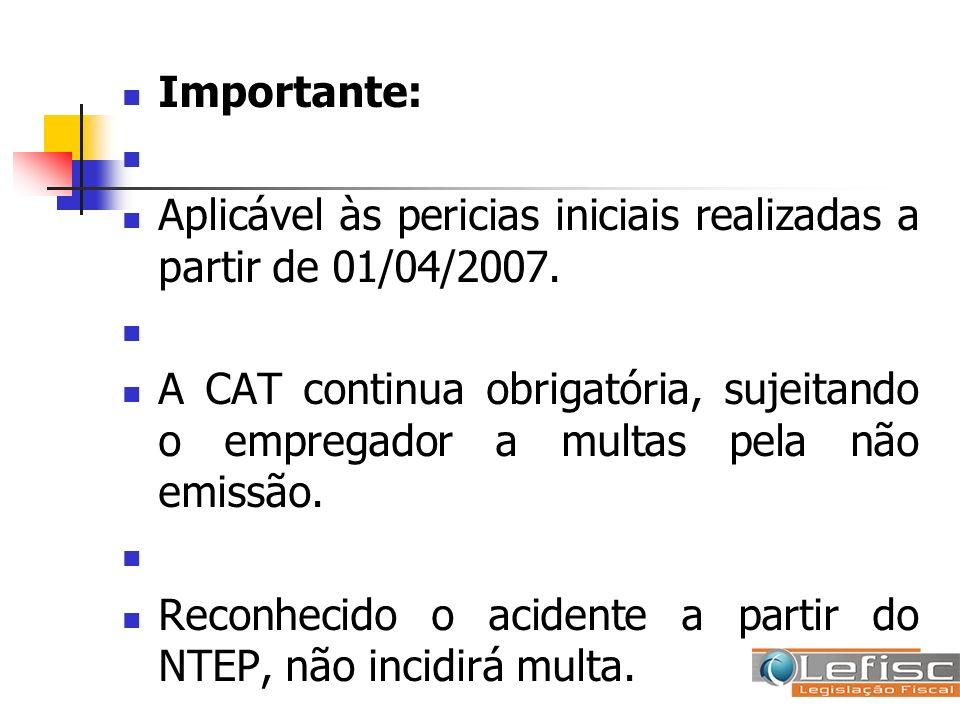 Importante: Aplicável às pericias iniciais realizadas a partir de 01/04/2007.