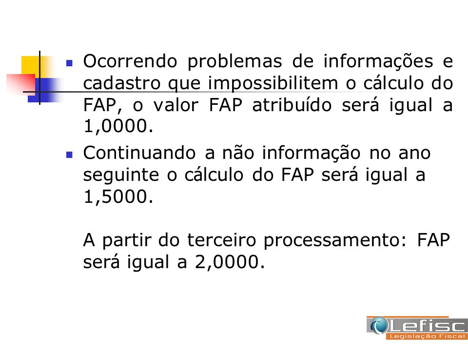 Ocorrendo problemas de informações e cadastro que impossibilitem o cálculo do FAP, o valor FAP atribuído será igual a 1,0000.